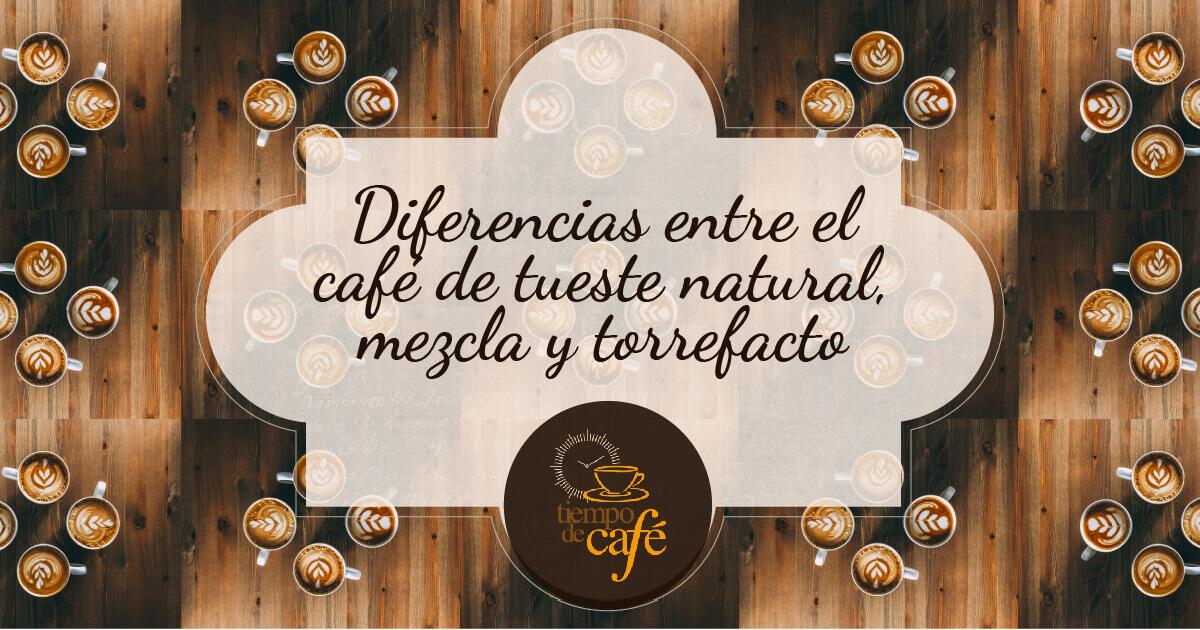 Diferencias entre el café tueste natural, torrefacto y mezcla