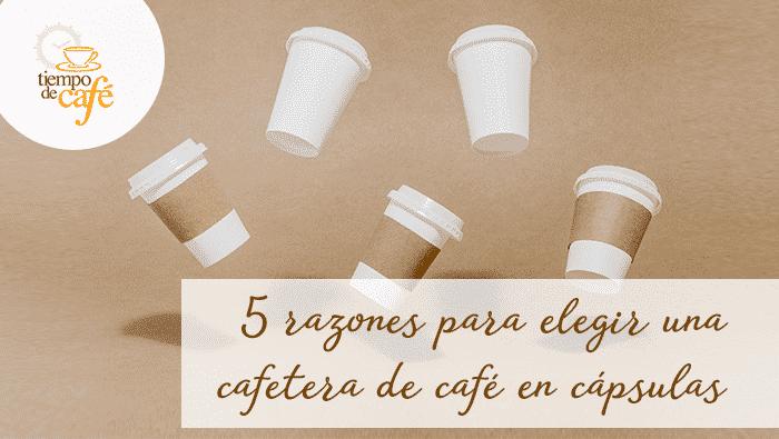 5 razones para escoger una cafetera en cápsulas