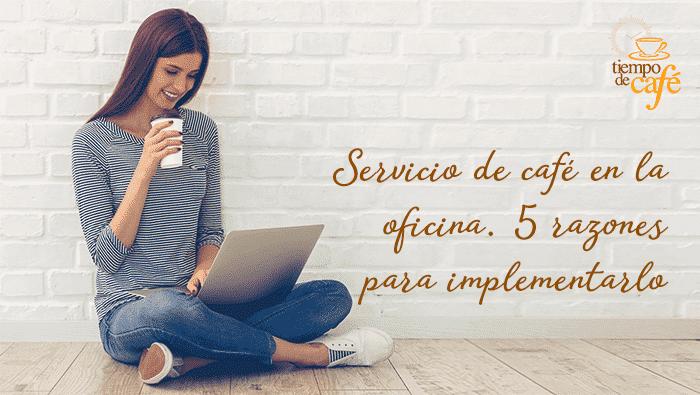 Servicio de café 5 razones para implementarlo