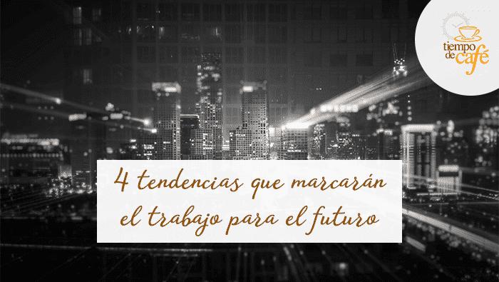 Cuatro tendencias que marcarán el trabajo en el futuro
