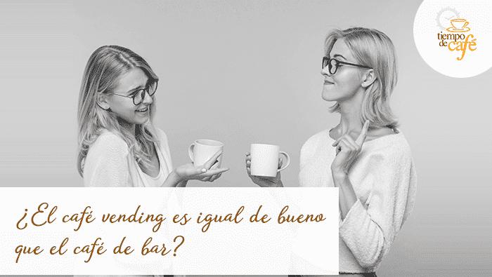 El café del vending es igual de bueno que el café del bar