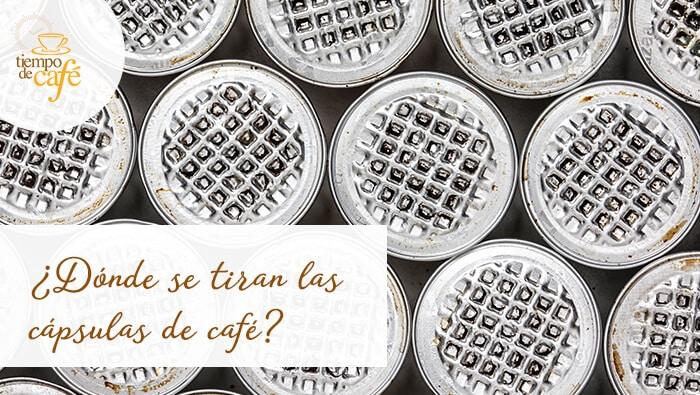 ¿Dónde se tiran las cápsulas de café?